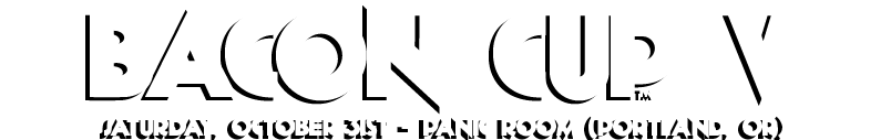 Bacon Cup V - 10/31/15 at Panic Room in Portland, OR